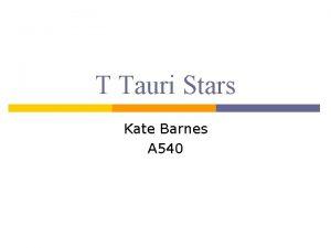 T Tauri Stars Kate Barnes A 540 T