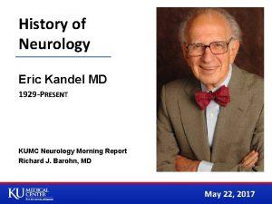 History of Neurology Eric Kandel MD 1929 PRESENT