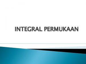 INTEGRAL PERMUKAAN INTEGRAL LUAS Diberikan permukaan S dalam