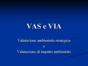 VAS e VIA Valutazione ambientale strategica e Valutazione