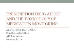 PRESCRIPTION DRUG ABUSE AND THE TOXICOLOGY OF MEDICATION