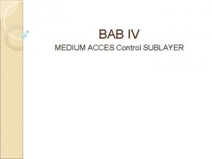 BAB IV MEDIUM ACCES Control SUBLAYER Medium Acces