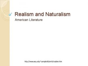 Realism and Naturalism American Literature Broadly defined as