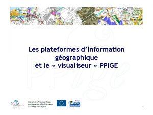 Les plateformes dinformation gographique et le visualiseur PPIGE
