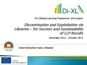 EU Lifelong Learning Programme KA 4 project Dissemination