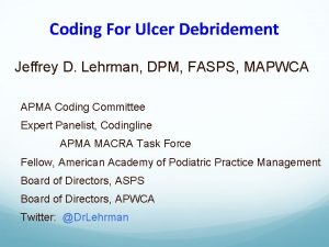 Coding For Ulcer Debridement Jeffrey D Lehrman DPM