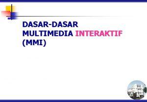 DASARDASAR MULTIMEDIA INTERAKTIF MMI Konsep MULTIMEDIA Multimedia is
