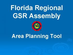Florida Regional GSR Assembly Area Planning Tool Why