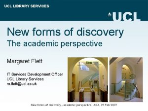 UCL LIBRARY SERVICES New forms of discovery The