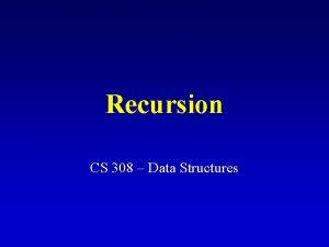 Recursion CS 308 Data Structures What is recursion