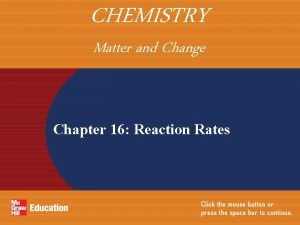 CHEMISTRY Matter and Change Chapter 16 Reaction Rates