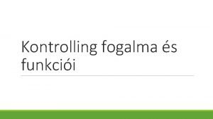 Kontrolling fogalma s funkcii Kontrolling fogalma 1 A