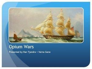 Opium Wars Presented by Han Tjandra Verna Gene