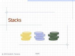 Stacks 2004 Goodrich Tamassia Stacks Abstract Data Types