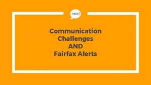 Hello Communication Challenges AND Fairfax Alerts HELLO My