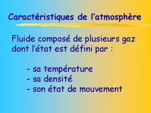 Caractristiques de latmosphre Fluide compos de plusieurs gaz