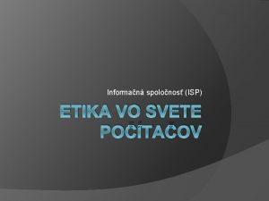 Informan spolonos ISP ETIKA VO SVETE POTAOV Etika