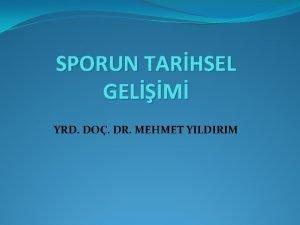 SPORUN TARHSEL GELM YRD DO DR MEHMET YILDIRIM