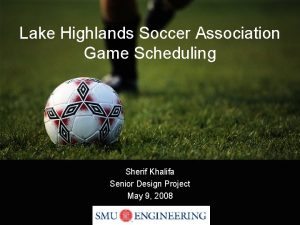 Lake Highlands Soccer Association Game Scheduling Sherif Khalifa