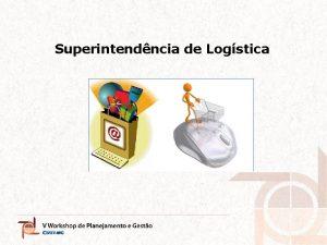 Superintendncia de Logstica Superintendncia de Logstica 1 Superintendncia