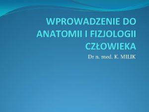 WPROWADZENIE DO ANATOMII I FIZJOLOGII CZOWIEKA Dr n
