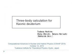 Threebody calculation for Kaonic deuterium Tsubasa Hoshino Shota
