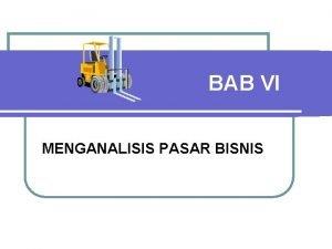 BAB VI MENGANALISIS PASAR BISNIS Perbedaan Pasar Bisnis