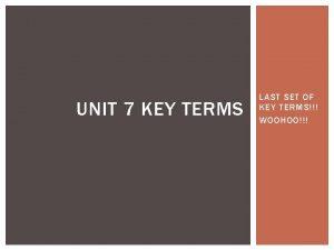 UNIT 7 KEY TERMS LAST SET OF KEY
