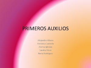 PRIMEROS AUXILIOS Alejandro Altuna Vernica Canterla Ziortza Iglesias