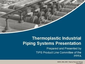 Thermoplastic Industrial Piping Systems Presentation Prepared and Presented