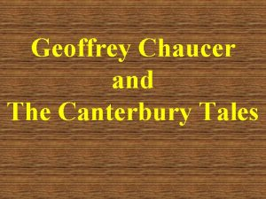 Geoffrey Chaucer and The Canterbury Tales Geoffrey Chaucer
