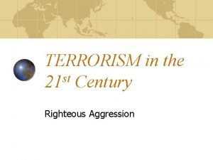 TERRORISM in the st 21 Century Righteous Aggression