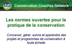 Conservation Coaches Network Les normes ouvertes pour la