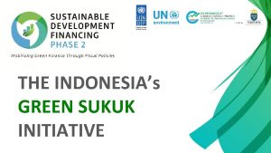 THE INDONESIAs GREEN SUKUK INITIATIVE INDONESIAS CLIMATE CHANGE