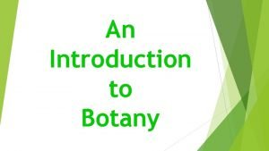 An Introduction to Botany What is Botany The