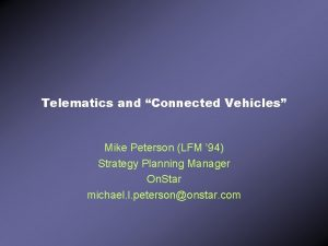 Telematics and Connected Vehicles Mike Peterson LFM 94