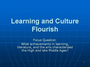 Learning and Culture Flourish Focus Question What achievements