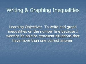 Writing Graphing Inequalities Learning Objective To write and