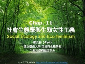 Chap 11 Social Ecology and Ecofeminism Ayo Ayo