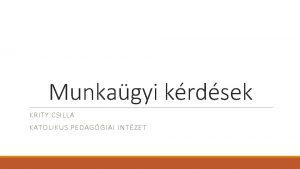 Munkagyi krdsek KRITY CSILLA KATOLIKUS PEDAGGIAI INTZET Fbb