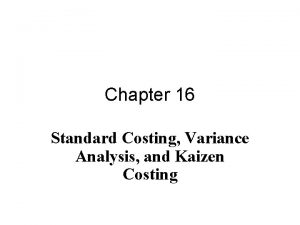 Chapter 16 Standard Costing Variance Analysis and Kaizen