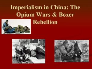Imperialism in China The Opium Wars Boxer Rebellion