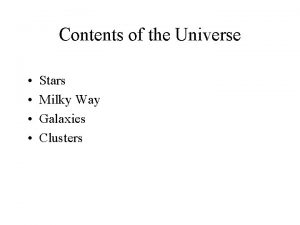 Contents of the Universe Stars Milky Way Galaxies