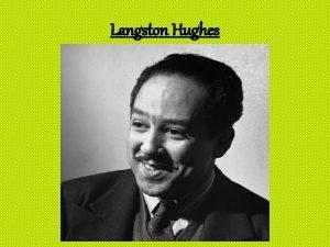 Langston Hughes Introduction Langston Hughes was born in