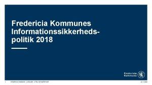 Fredericia Kommunes Informationssikkerhedspolitik 2018 1 FREDERICIA KOMMUNE AFDELING