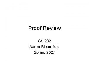 Proof Review CS 202 Aaron Bloomfield Spring 2007