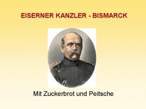 EISERNER KANZLER BISMARCK Mit Zuckerbrot und Peitsche 1862