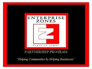 PARTNERSHIP PROGRAM Helping Communities by Helping Businesses Enterprise