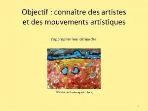 Objectif connatre des artistes et des mouvements artistiques