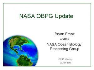NASA OBPG Update Bryan Franz and the NASA